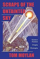 Scraps of the untainted sky : science fiction, utopia, dystopia