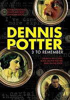 Dennis Potter : 3 to remember.