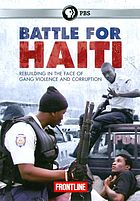 Battle for Haiti : rebuilding in the face of gang violence and corruption