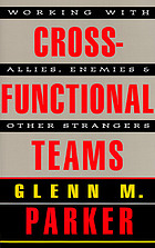 Cross-functional teams : working with allies, enemies, and other strangers