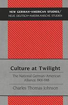 Culture at twilight : the National German-American Alliance, 1901-1918