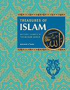 Treasures of Islam : artistic glories of the Muslim world