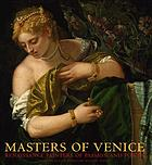 Masters of Venice : Renaissance painters of passion and power from the Kunsthistorisches Museum, Vienna