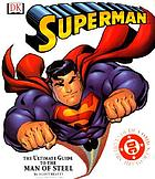 Superman : the ultimate guide to the Man of Steel