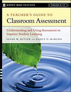 A teacher's guide to classroom assessment : understanding and using assessment to improve student learning