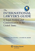 The international lawyer's guide to legal analysis and communication in the United States