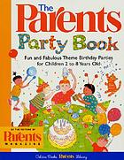 The parents party book : fun and fabulous theme birthday parties for children 2 to 8 years old