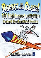 Rocket up your class! : 101 high impact activities to start, end and break up lessons