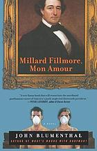 Millard Fillmore, mon amour : a novel