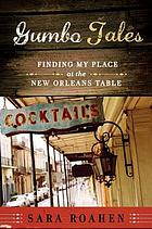 Gumbo tales : finding my place at the New Orleans table