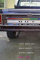 Out in the country : youth, media, and queer visibility in rural America