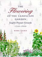 The flowering of the landscape garden : English pleasure grounds, 1720-1800