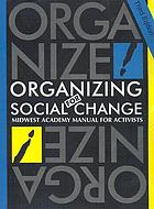 Organizing for social change : Midwest Academy manual for activists