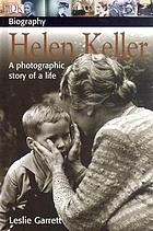 Helen Keller : [a photographic story of a life]