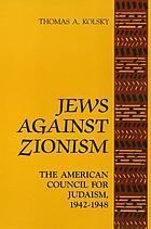 Jews against Zionism : the American Council for Judaism, 1942-1948
