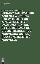 Library Automation and Networking - New Tools for a New Identity, European Conference, 9-11 May 1990, Brussels = L'automatisation et les réseaux de bibliothèques - de nouveaux outils pour une identité nouvelle, Conférence Européenne, 9-11 mai 1990, Bruxelles