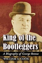 King of the bootleggers : a biography of George Remus
