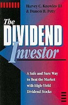 The dividend investor : a safe and sure way to beat the market with high-yield dividend stocks