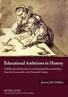 Educational ambitions in history : childhood and education in an expanding educational space from the seventeenth to the twentieth century