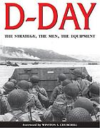 D-Day : the strategy, the men, the equipment