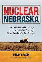 Nuclear Nebraska : the remarkable story of the little county that couldn't be bought