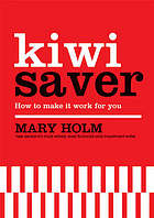 Kiwi Saver : how to make it work for you