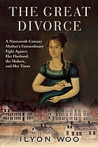 The great divorce : a nineteenth-century mother's extraordinary fight against her husband, the Shakers, and her times