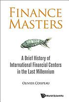 Finance masters : a brief history of international financial centers in the last millennium