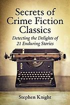 Secrets of crime fiction classics : detecting the delights of 21 enduring stories
