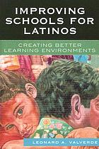 Improving schools for Latinos : creating better learning environments