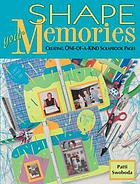 Shape your memories : creating one-of-a-kind scrapbook pages