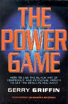The power game : how to use the black art of corporate and personal power to get the results you want