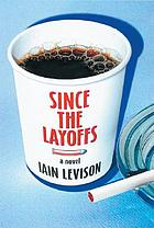Since the layoffs : a novel