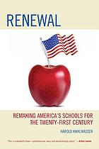 Renewal : remaking America's schools for the twenty-first century