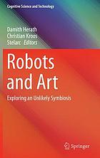 Robots and art : exploring an unlikely symbiosis