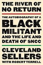 The river of no return; the autobiography of a Black militant and the life and death of SNCC,