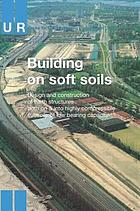 Building on soft soils : design and construction of earth structures both on and into highly compressible subsoils of low bearing capacity.