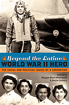 Beyond the Latino World War II hero : the social and political legacy of a generation