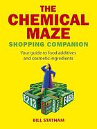 The chemical maze shopping companion : your guide to food additives and cosmetic ingredients