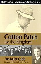 Cotton patch for the Kingdom : Clarence Jordan's demonstration plot at Koinonia Farm