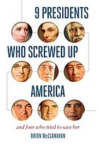 9 presidents who screwed up America : and four who tried to save her