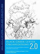 Black Greek-letter organizations 2.0 : new directions in the study of African American fraternities and sororities