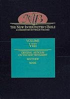 The New Interpreter's Bible : general articles & introduction, commentary, & reflections for each book of the Bible, including the Apocryphal/Deuterocanonical books in twelve volumes / Vol. 8, General articles on the New Testament, The Gospel of Matthew, The Gospel of Mark.