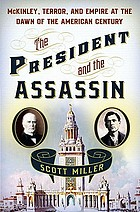 The President and the assassin : McKinley, terror, and empire at the dawn of the American century