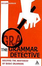 The grammar detective : solving the mysteries of basic grammar