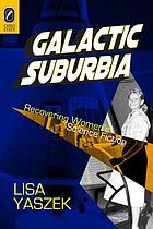 Galactic suburbia : recovering women's science fiction