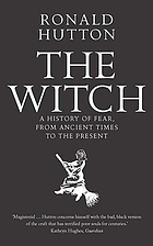 The witch : a history of fear, from ancient times to the present