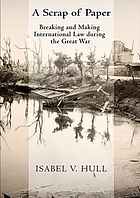 A scrap of paper : breaking and making international law during the Great War
