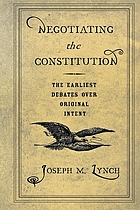 Negotiating the Constitution : the earliest debates over original intent