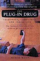 The plug-in drug : television, computers, and family life